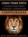 CÓMO TENER ÉXITO Y LIDERAR EFICIENTEMENTE: TÉCNICAS Y ESTRATEGIAS COMPROBADAS (EBOOK) - 9781547511075 - ALEX NKENCHOR UWAJEH