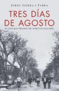 TRES DÍAS DE AGOSTO - 9788401016875 - JORDI SIERRA I FABRA