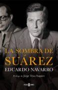 la sombra de suárez (ebook)-eduardo navarro-9788401389375