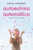 AUTOESTIMA AUTOMATICA: CREE EN TI Y ALCANZA TUS METAS - 9788408136675 - SILVIA CONGOST