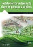 INSTALACIÓN DE SISTEMAS DE RIEGO EN PARQUES Y JARDINES - 9788415457275 - IVAN DE LA FUENTE MAGADAN