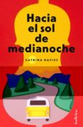 HACIA EL SOL DE MEDIANOCHE - 9788415732075 - CATRINA DAVIES