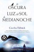LA OSCURA LUZ DEL SOL DE MEDIANOCHE - 9788416240975 - CECILIA EKBACK