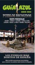 LOS PUEBLOS MAS BONITOS DE ESPAÑA NORTE PENINSULAR 2015 (GUIA AZUL) - 9788416408375 - ANGEL INGELMO SANCHEZ