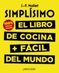 SIMPLÍSIMO. EL LIBRO DE COCINA + FÁCIL DEL MUNDO. 100% RECETAS NU EVAS - 9788417273675 - JEAN FRANCOIS MALLET