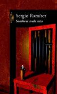 SOMBRAS NADA MAS - 9788420465975 - SERGIO RAMIREZ