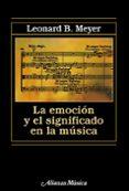 EMOCION Y SIGNIFICADO EN LA MUSICA - 9788420671475 - LEONARD B. MEYER