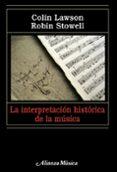 LA INTERPRETACION HISTORICA DE LA MUSICA - 9788420682075 - ROBIN STOWELL