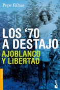 LOS 70 A DESTAJO: AJOBLANCO Y LIBERTAD - 9788423344475 - PEPE RIBAS