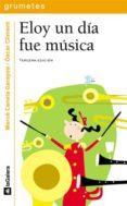 ELOY UN DIA FUE MUSICA - 9788424686475 - MERCÈ CANELA GARAYOA
