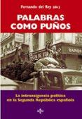 PALABRAS COMO PUÑOS: LA INTRANSIGENCIA POLITICA EN LA SEGUNDA REP UBLICA ESPAÑOLA - 9788430952175 - FERNANDO DEL REY REGUILLO