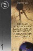 CIENCIA E ILUSTRACION EN LAS LECTURAS DE UN MATEMATICO: LA BIBLIO TECA DE BENITO BAILS - 9788433829375 - INMACULADA ARIAS DE SAAVEDRA ALIAS