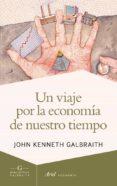UN VIAJE POR LA ECONOMIA DE NUESTRO TIEMPO - 9788434407275 - JOHN KENNETH GALBRAITH