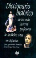 DICCIONARIO HISTORICO DE LOS MAS ILUSTRES PROFESORES DE BELLAS AR TES EN ESPAÑA - 9788446016175 - JUAN AGUSTIN CEAN BERMUDEZ
