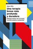 UNA TERAPIA BREVE MAS PROFUNDA Y DURADERA - 9788449335075 - ALBERT ELLIS