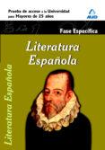 LITERATURA ESPAÑOLA. FASE ESPECIFICA. PRUEBA DE ACCESO A LA UNIVE RSIDAD PARA MAYORES DE 25 AÑOS - 9788467653175 - VV.AA.