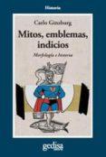 MITOS, EMBLEMAS E INDICIOS: MORFOLOGIA E HISTORIA - 9788474323375 - CARLO GINZBURG