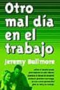 OTRO MAL DIA EN EL TRABAJO: CONSEJO ESENCIAL SOBRE LOS PROBLEMAS LABORALES - 9788475779775 - JEREMY BULLMORE