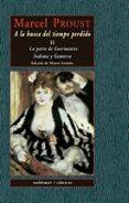 A LA BUSCA DEL TIEMPO PERDIDO (T. II): LA PARTE DE GUERMANTES; SO DOMA Y GOMORRA - 9788477023975 - MARCEL PROUST
