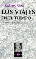 LOS VIAJES EN EL TIEMPO Y EL UNIVERSO DE EINSTEIN - 9788483109175 - J. RICHARD GOTT