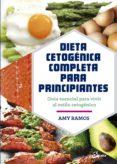 DIETA CETOGENICA COMPLETA PARA PRINCIPIANTES: GUIA ESENCIAL PARA UN ESTILO DE VIDA CETOGENICO - 9788484457275 - AMY RAMOS