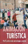 ANIMACION TURISTICA: PERFIL PROFESIONAL, METODOLOGIA Y PRACTICA - 9788490231975 - VICTOR J. VENTOSA PEREZ