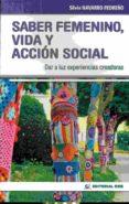 SABER FEMENINO VIDA Y ACCION SOCIAL: DAR A LUZ EXPERIENCIAS CREADORAS - 9788490234075 - SILVIA NAVARRO PEDREÑO