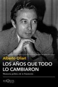 Nuevo libro real pdf descarga gratuita LOS AÑOS QUE TODO LO CAMBIARON CHM PDF (Spanish Edition) 9788490667675 de ALBERTO OLIART