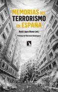 MEMORIAS DEL TERRORISMO EN ESPAÑA - 9788490975275 - RAUL LOPEZ ROMO