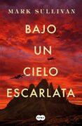BAJO UN CIELO ESCARLATA - 9788491292975 - MARK T. SULLIVAN