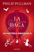 LA DAGA (LA MATERIA OBSCURA 2) - 9788491373575 - PHILIP PULLMAN