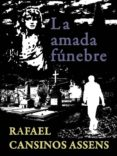 LA AMADA FUNÉBRE (EBOOK) - 9788493497675 - RAFAEL CANSINOS ASSENS