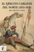 EL EJÉRCITO CARLISTA DEL NORTE (1833-1839) - 9788494518775 - JULIO ALBI DE LA CUESTA