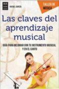 LAS CLAVES DEL APRENDIZAJE MUSICAL: GUIA PARA MEJORAR CON TU INSTRUMENTO MUSICAL Y EN EL CANTO - 9788494879975 - RAFAEL GARCIA