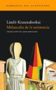 MELANCOLIA DE LA RESISTENCIA - 9788495359575 - LASZLO KRASZNAHORKAI