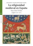LA RELIGIOSIDAD MEDIEVAL EN ESPAÑA: BAJA EDAD MEDIA - 9788497045575 - FRANCISCO JAVIER FERNANDEZ CONDE