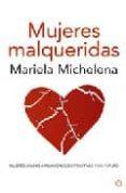 MUJERES MALQUERIDAS: ATADAS A RELACIONES DESTRUCTIVAS Y SIN FUTURO - 9788497346375 - MARIELA MICHELENA