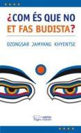COM ES QUE NO ET FAS BUDISTA? - 9788497795975 - DZONGSAR JAMYANG KHYENTSE