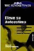 ELEVE SU AUTOESTIMA: CONTROLE SUS ANSIEDADES; VALORESE; DESARROLL E LA CONFIANZA EN SI MISMO; CONSIGA SUS OBJETIVOS - 9788497840675 - JOHN CAUNT