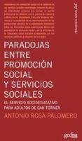 PARADOJAS ENTRE PROMOCION SOCIAL Y SERVICIOS SOCIALES. EL SERVICI O SOCIOEDUCATIVO PARA ADULTOS DE CAN TORNER - 9788497842075 - ROSA PALOMERO