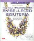 TECNICAS MAESTRAS PARA EMBELLECER BISUTERIA: INSPIRADAS EN LA FLO RA, FAUNA, ARTE MODERNISTA - 9788498741575 - LAURA MCCABE