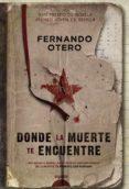 DONDE LA MUERTE TE ENCUENTRE ( XVII PREMIO ATENEO JOVEN DE SEVILL A) - 9788498778175 - FERNANDO OTERO SABORIDO