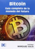 BITCOIN: GUIA COMPLETA DE LA MONEDA DEL FUTURO - 9788499646275 - SANTIAGO MARQUEZ SOLIS