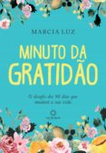 Descarga google books gratis MINUTO DA GRATIDÃO 9788564463875 de MARCIA LUZ (Spanish Edition)