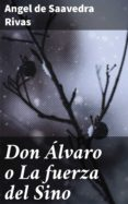 Ebook descargar foro epub DON ÁLVARO O LA FUERZA DEL SINO CHM iBook de ANGEL DE SAAVEDRA RIVAS 4057664108685 in Spanish