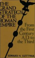 THE STRATEGY OF THE ROMAN EMPIRE: FROM THE FIRST CENTURY AD TO TH E THIRD - 9780801821585 - EDWARD N. LUTTWAK