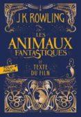 LES ANIMAUX FANTASTIQUES - LE TEXTE DU FILM - 9782075121385 - J.K. ROWLING