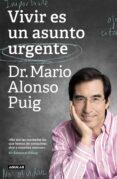 VIVIR ES UN ASUNTO URGENTE - 9788403519985 - MARIO ALONSO PUIG