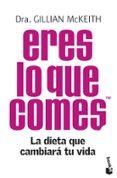 ERES LO QUE COMES: LA DIETA QUE CAMBIARA TU VIDA - 9788408104285 - GILLIAN MCKEITH