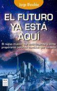 EL FUTURO YA ESTA AQUI: EL NUEVO MUNDO QUE ESTÁ LLEGANDO Y COMO P REPARARSE PARA LOS CAMBIOS QUE CONLLEVA - 9788415256885 - JORGE BLASCHKE